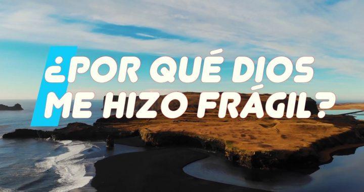 PORQUÉ DIOS ME HIZO FRÁGIL