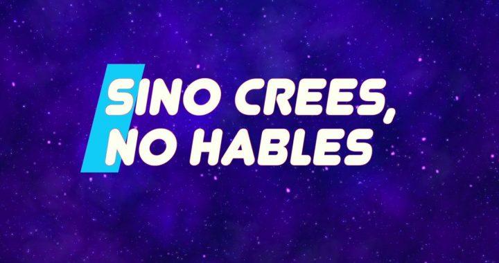 SI NO CREES, NO HABLES