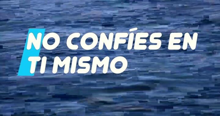 NO CONFIES EN TI MISMO.
